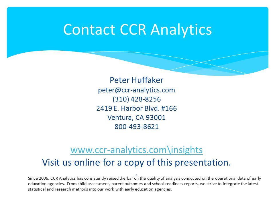 Peter Huffaker peter@ccr-analytics.com (310) 428-8256 2419 E. Harbor Blvd. #166 Ventura, CA 93001 800-493-8621 www.ccr-analytics.com\insights Visit us