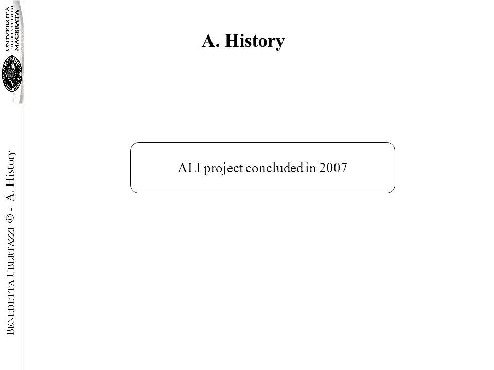 ALI project concluded in 2007 A. History B ENEDETTA U BERTAZZI © - A. History