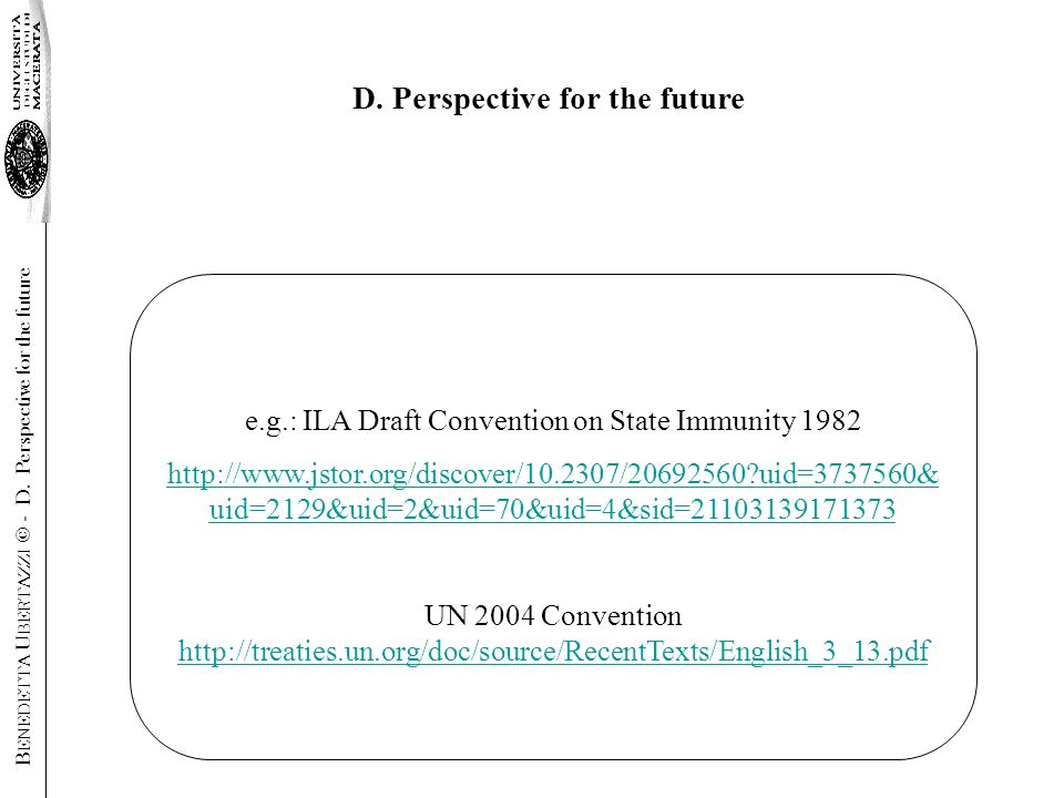 e.g.: ILA Draft Convention on State Immunity 1982 http://www.jstor.org/discover/10.2307/20692560 uid=3737560& uid=2129&uid=2&uid=70&uid=4&sid=21103139171373 UN 2004 Convention http://treaties.un.org/doc/source/RecentTexts/English_3_13.pdf http://treaties.un.org/doc/source/RecentTexts/English_3_13.pdf D.
