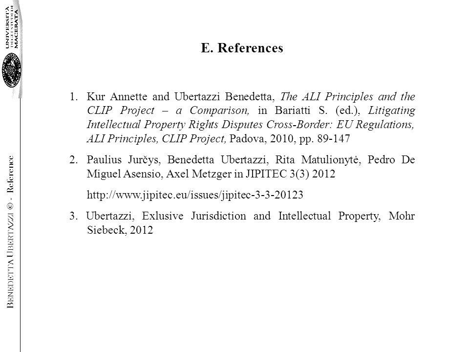 E. References 1.Kur Annette and Ubertazzi Benedetta, The ALI Principles and the CLIP Project – a Comparison, in Bariatti S. (ed.), Litigating Intellec