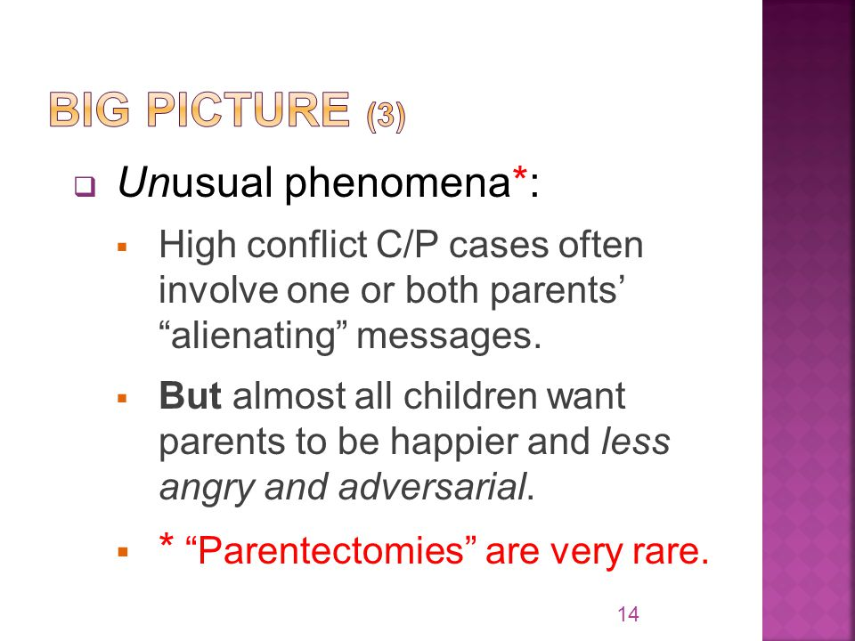  Unusual phenomena*:  High conflict C/P cases often involve one or both parents' alienating messages.
