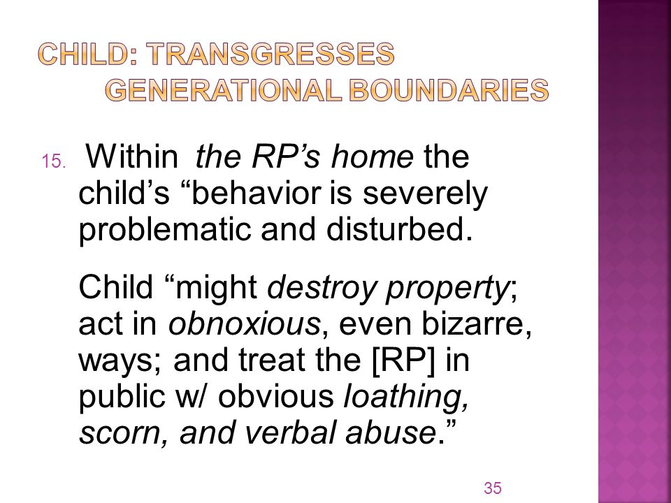 15. Within the RP's home the child's behavior is severely problematic and disturbed.