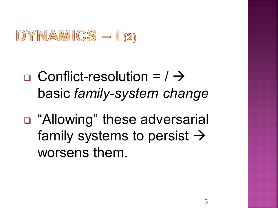  Conflict-resolution = /  basic family-system change  Allowing these adversarial family systems to persist  worsens them.