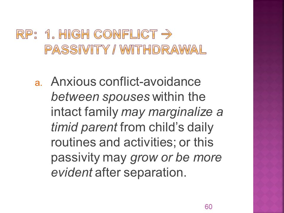 a. Anxious conflict-avoidance between spouses within the intact family may marginalize a timid parent from child's daily routines and activities; or t