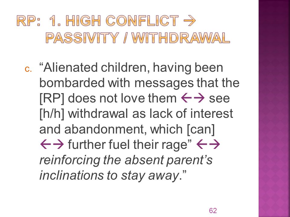 "c. ""Alienated children, having been bombarded with messages that the [RP] does not love them  see [h/h] withdrawal as lack of interest and abandonme"