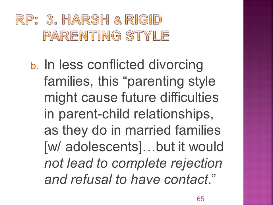 "b. In less conflicted divorcing families, this ""parenting style might cause future difficulties in parent-child relationships, as they do in married f"