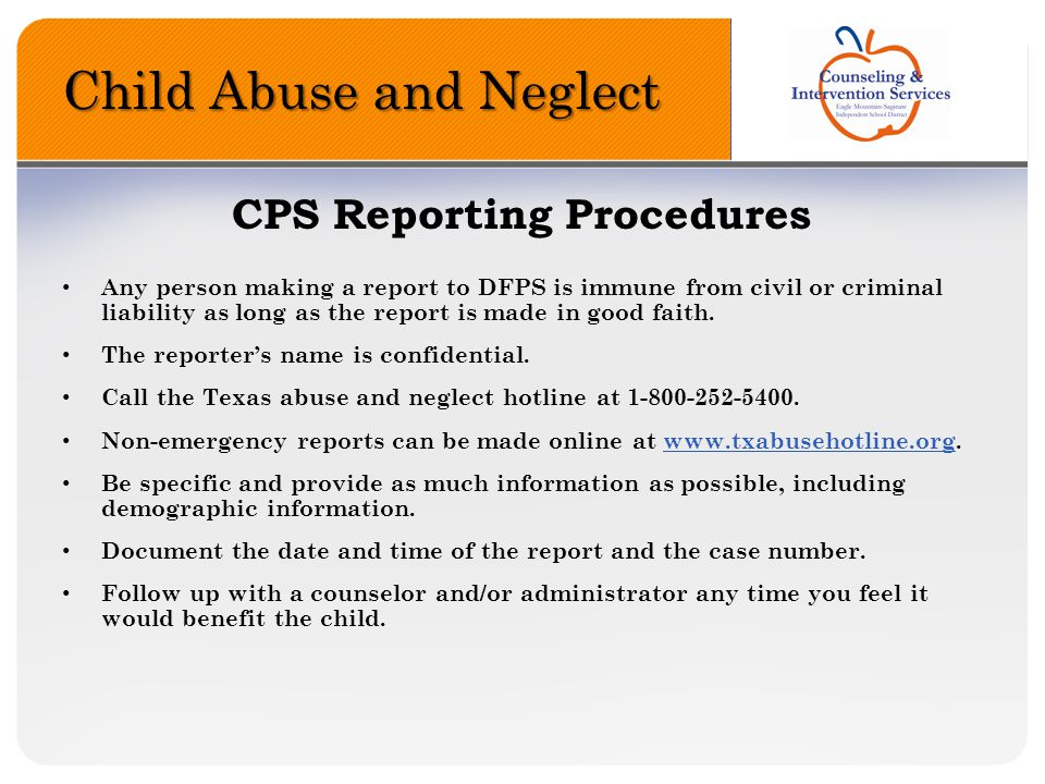 Child Abuse and Neglect CPS Reporting Procedures Any person making a report to DFPS is immune from civil or criminal liability as long as the report i