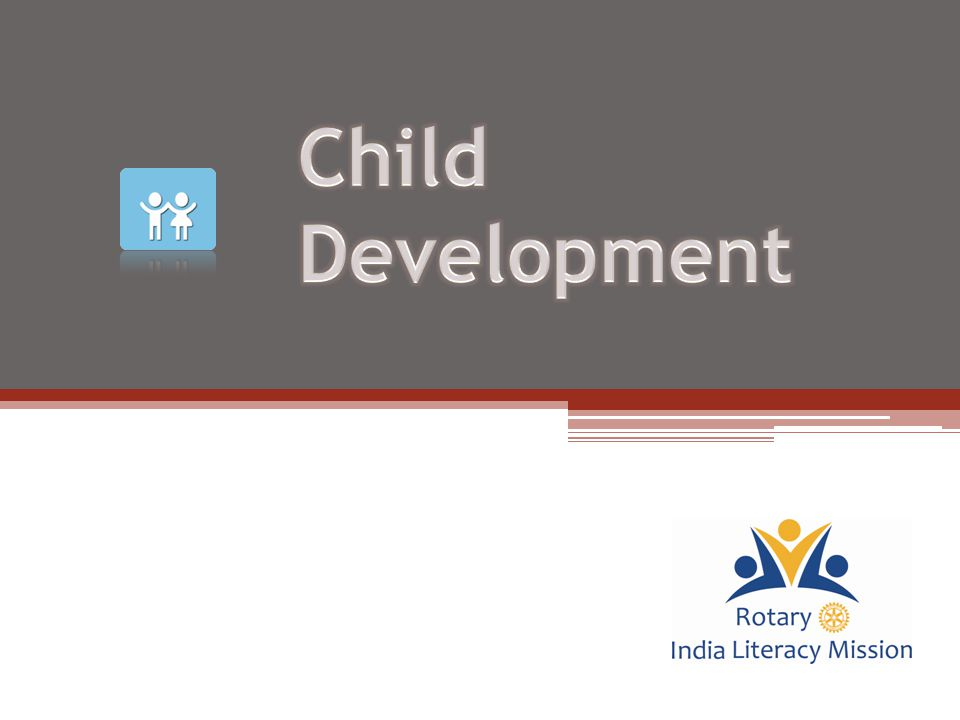  To understand RILM's Child Development Program  To be able to identify different child development activities  To implement and execute different child development activities  To understand responsibilities of District/Club Teams Learning Objectives