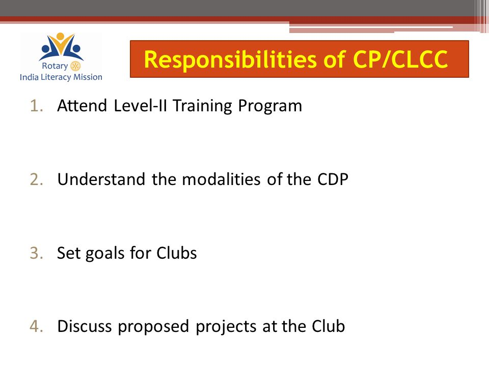 1.Attend Level-II Training Program 2.Understand the modalities of the CDP 3.Set goals for Clubs 4.Discuss proposed projects at the Club Responsibiliti
