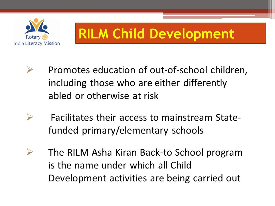  Promotes education of out-of-school children, including those who are either differently abled or otherwise at risk  Facilitates their access to ma