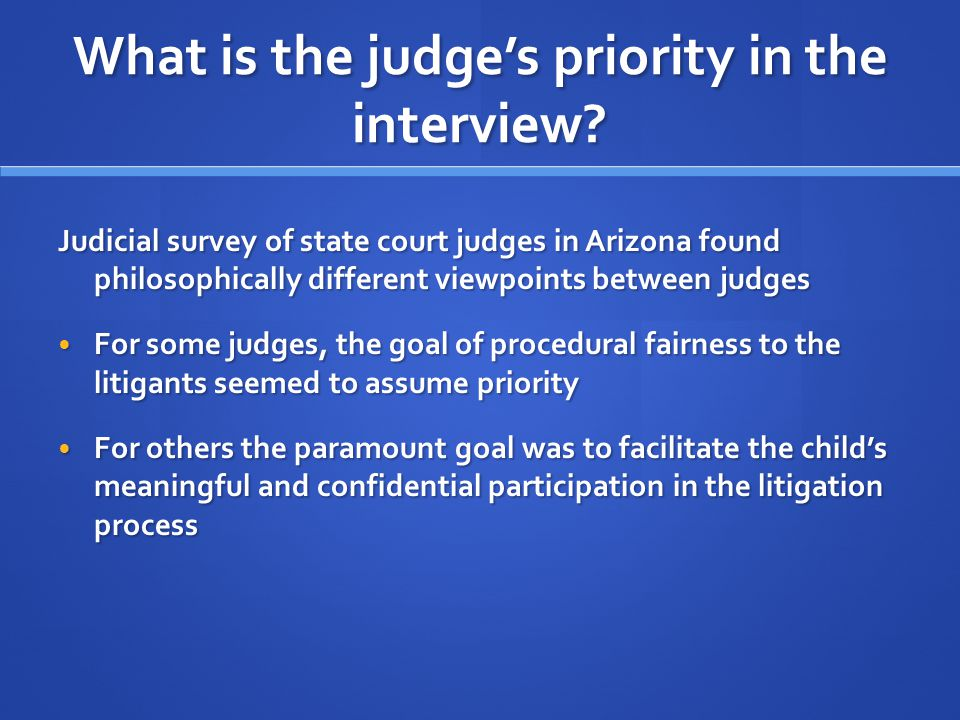 What is the judge's priority in the interview.