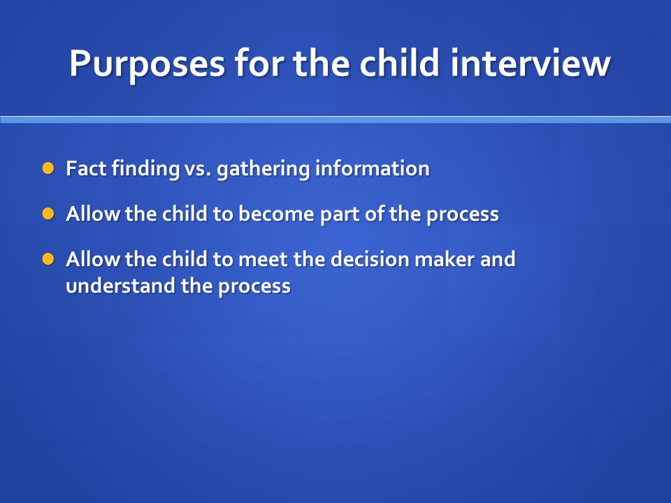 Opening the Interview Rapport development Rapport development - Improves the child comfort in the setting - -Questions about family, friends, activities, etc.