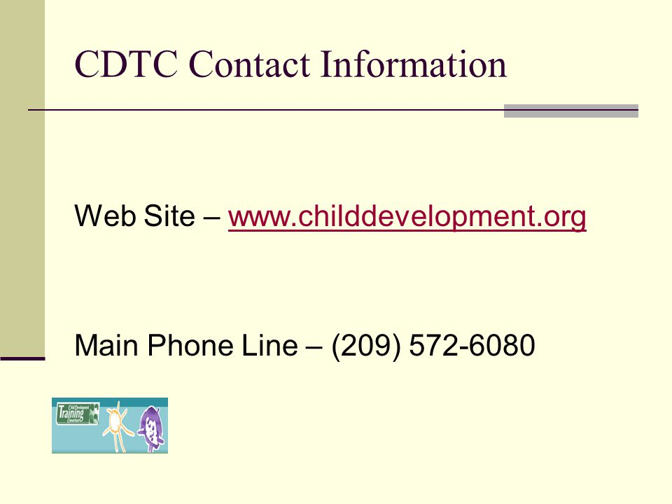CDTC Contact Information Web Site – www.childdevelopment.orgwww.childdevelopment.org Main Phone Line – (209) 572-6080