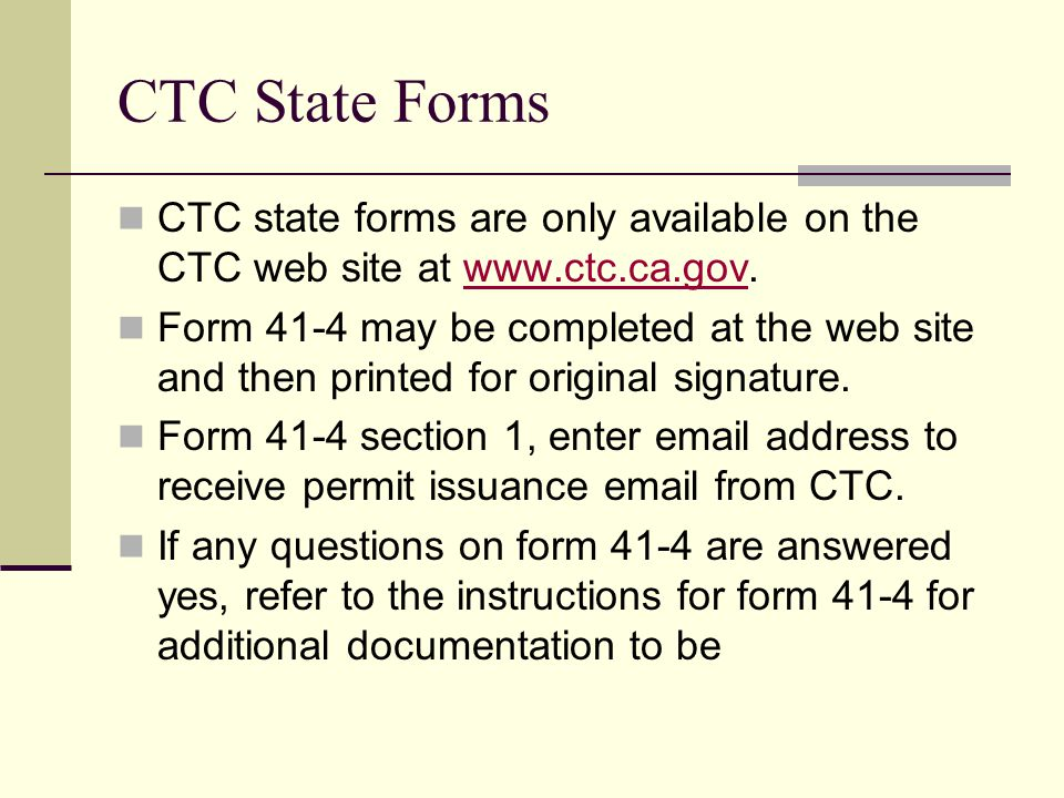 CTC State Forms CTC state forms are only available on the CTC web site at www.ctc.ca.gov.www.ctc.ca.gov Form 41-4 may be completed at the web site and