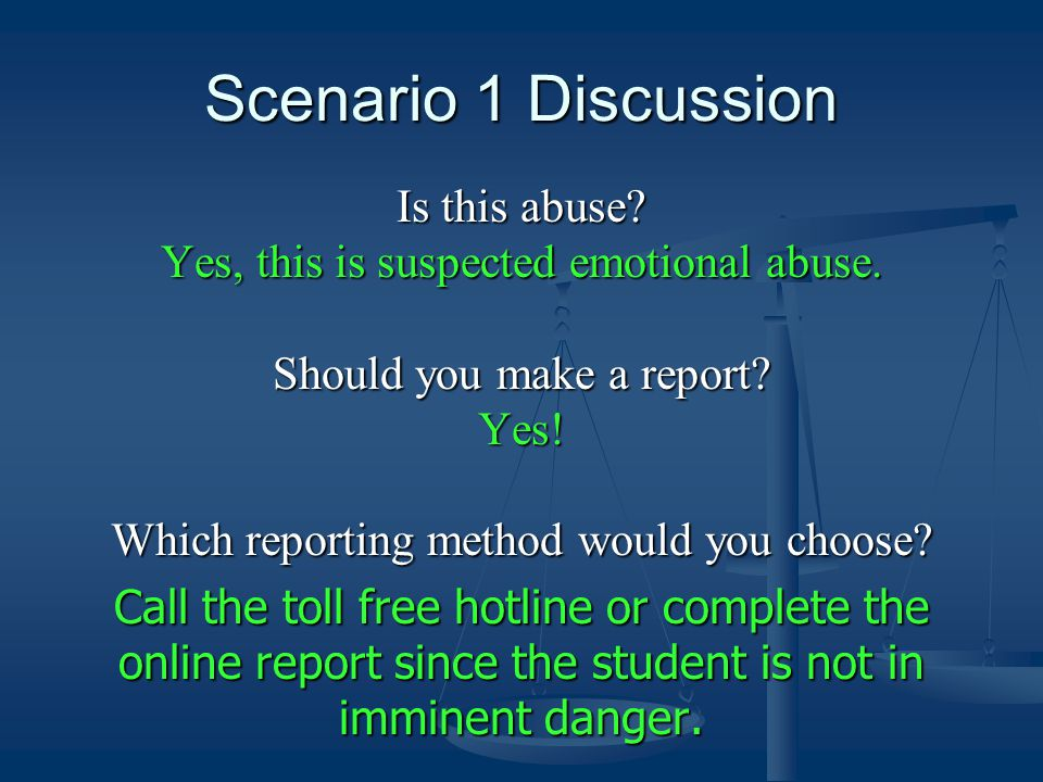 Scenario 1 Discussion Is this abuse. Yes, this is suspected emotional abuse.