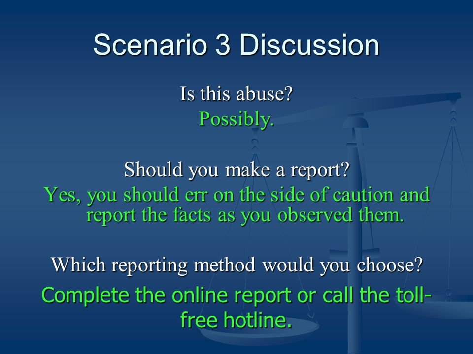 Scenario 3 Discussion Is this abuse. Possibly. Should you make a report.