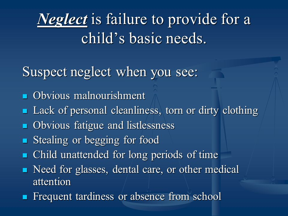 Neglect is failure to provide for a child's basic needs.