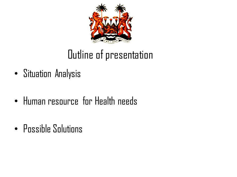 Outline of presentation Situation Analysis Human resource for Health needs Possible Solutions