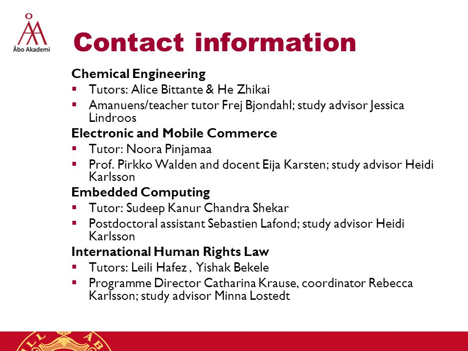Contact information Chemical Engineering  Tutors: Alice Bittante & He Zhikai  Amanuens/teacher tutor Frej Bjondahl; study advisor Jessica Lindroos Electronic and Mobile Commerce  Tutor: Noora Pinjamaa  Prof.