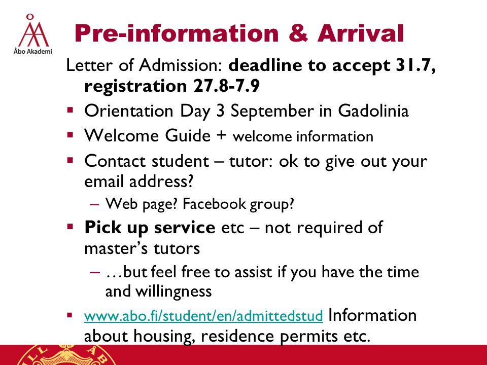 Pre-information & Arrival Letter of Admission: deadline to accept 31.7, registration 27.8-7.9  Orientation Day 3 September in Gadolinia  Welcome Guide + welcome information  Contact student – tutor: ok to give out your email address.