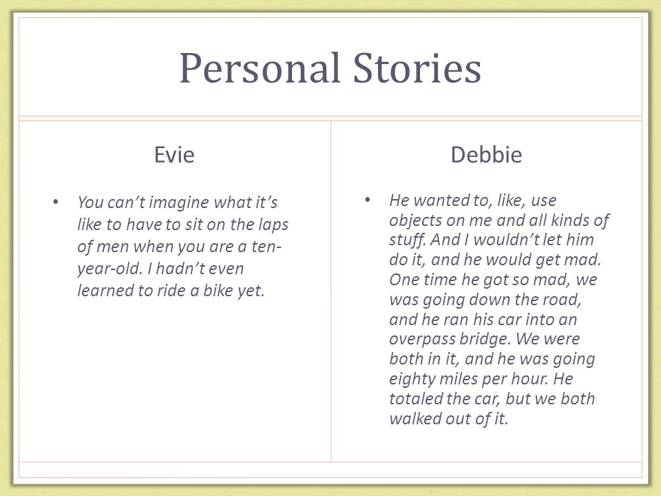 Personal Stories Evie You can't imagine what it's like to have to sit on the laps of men when you are a ten- year-old.