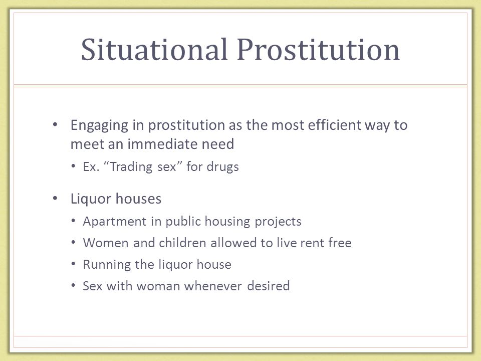 Situational Prostitution Engaging in prostitution as the most efficient way to meet an immediate need Ex.