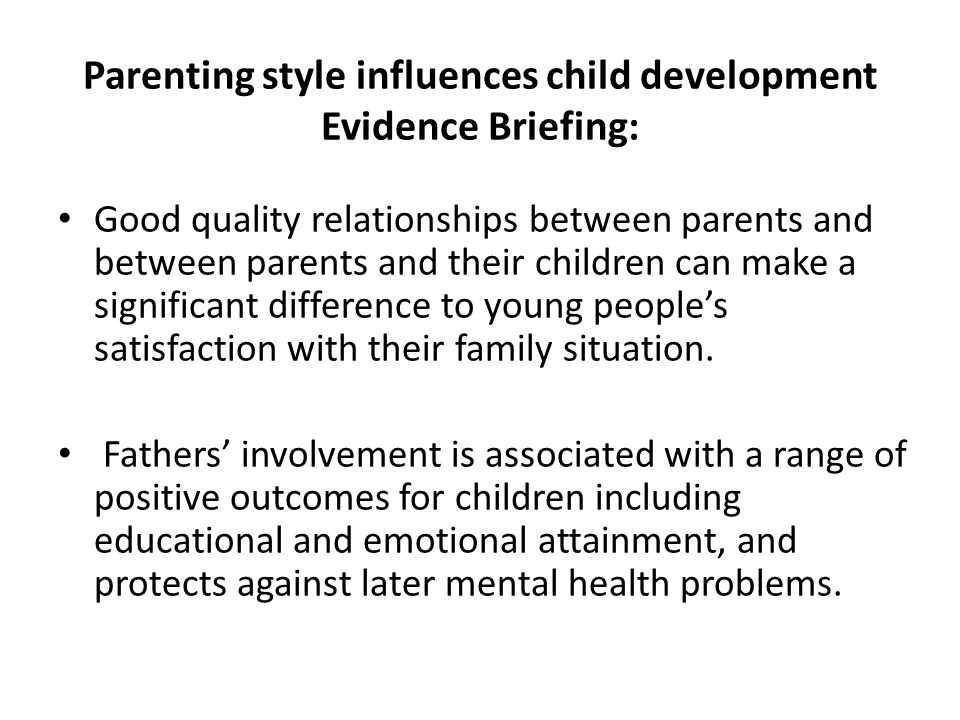 Parenting style influences child development Evidence Briefing: Good quality relationships between parents and between parents and their children can