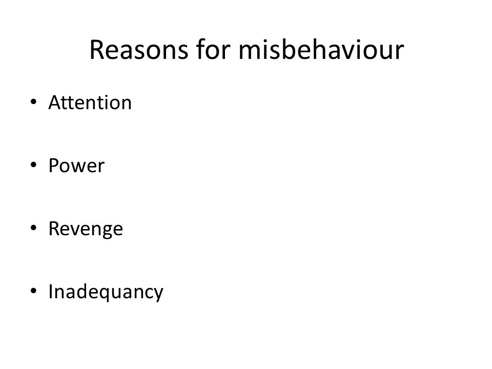 Reasons for misbehaviour Attention Power Revenge Inadequancy