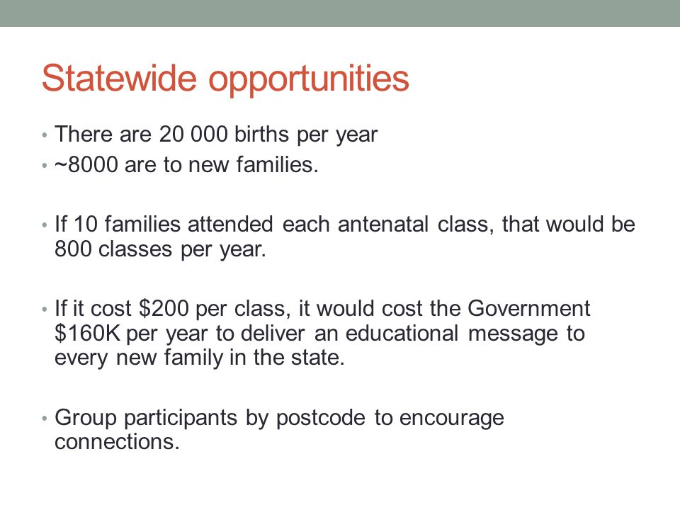 Statewide opportunities There are 20 000 births per year ~8000 are to new families.