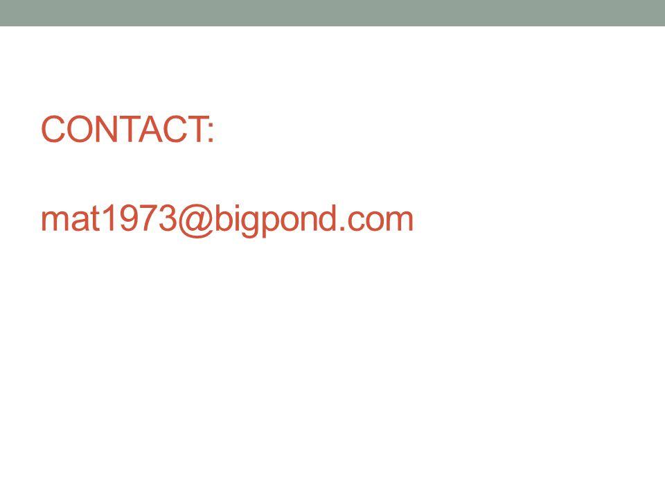 CONTACT: mat1973@bigpond.com