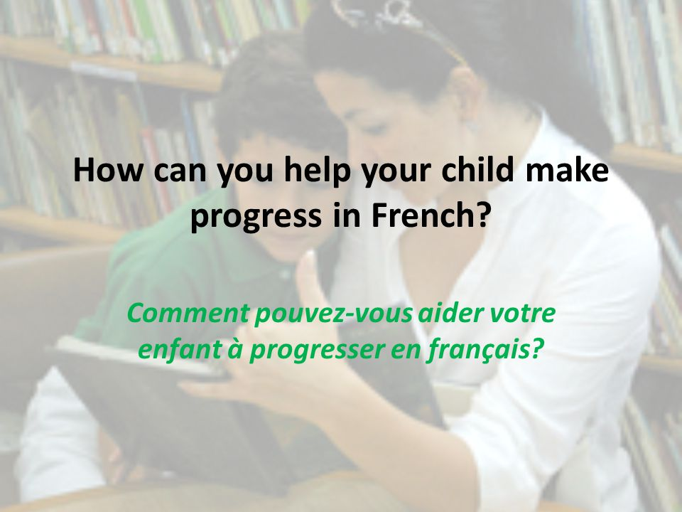 How can you help your child make progress in French.