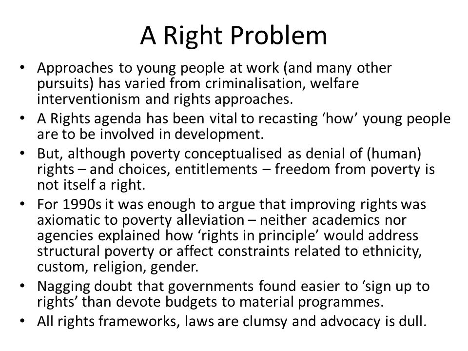 A Right Problem Approaches to young people at work (and many other pursuits) has varied from criminalisation, welfare interventionism and rights approaches.