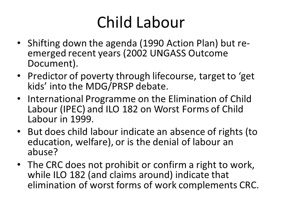 Child Labour Shifting down the agenda (1990 Action Plan) but re- emerged recent years (2002 UNGASS Outcome Document).