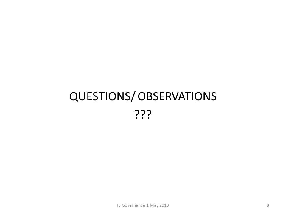 QUESTIONS/ OBSERVATIONS ??? PJ Governance 1 May 20138