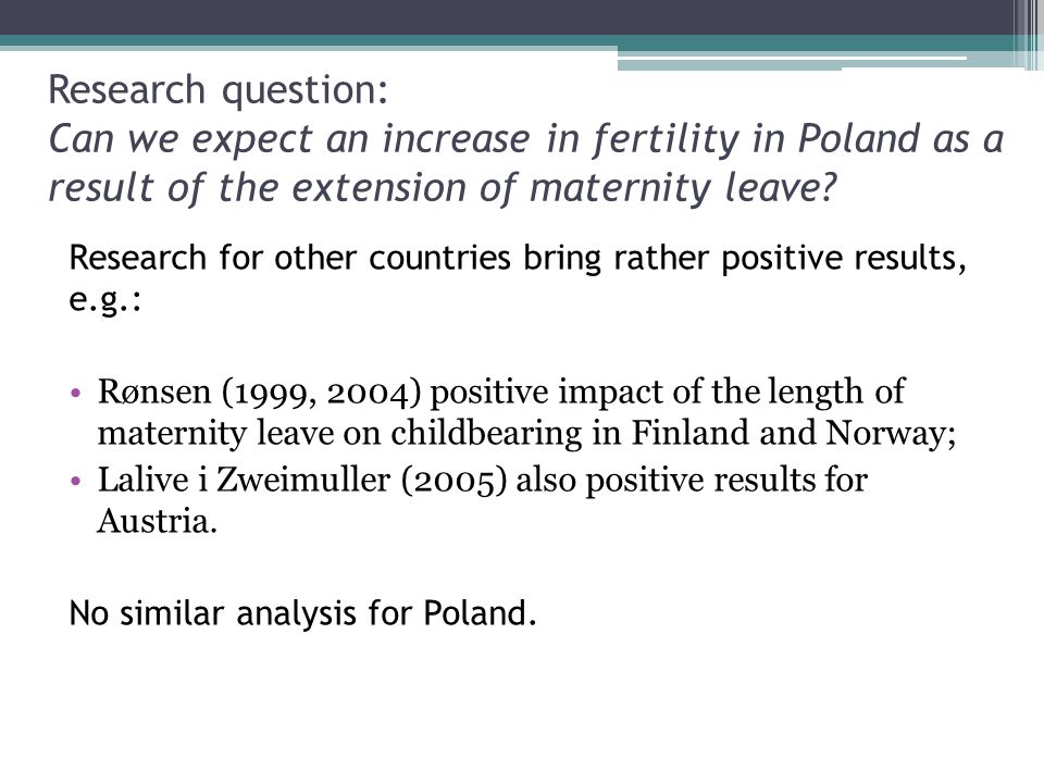 Research question: Can we expect an increase in fertility in Poland as a result of the extension of maternity leave.
