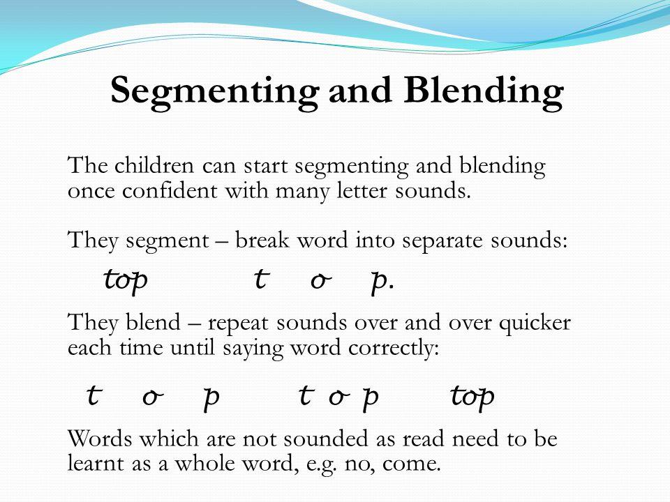 Segmenting and Blending The children can start segmenting and blending once confident with many letter sounds.