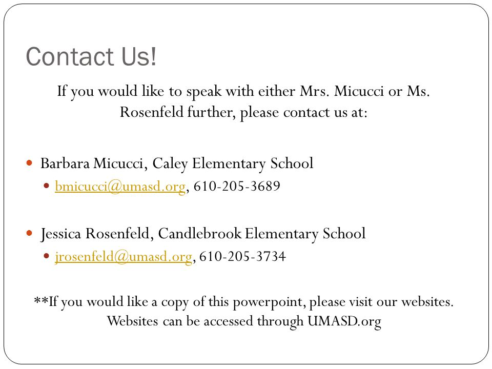 Contact Us! If you would like to speak with either Mrs. Micucci or Ms. Rosenfeld further, please contact us at: Barbara Micucci, Caley Elementary Scho