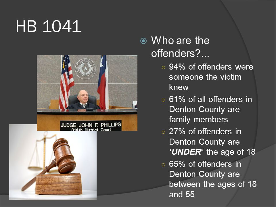HB 1041  Who are the offenders?... ○ 94% of offenders were someone the victim knew ○ 61% of all offenders in Denton County are family members ○ 27% o