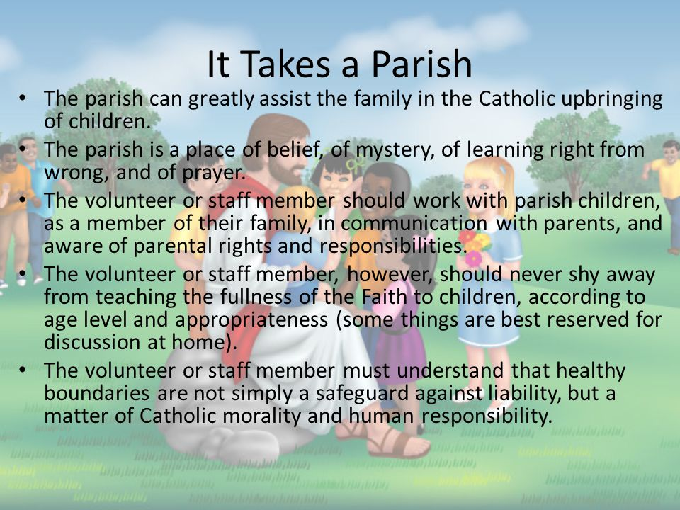 Responsibility God made parents the primary formators and educators of their children.
