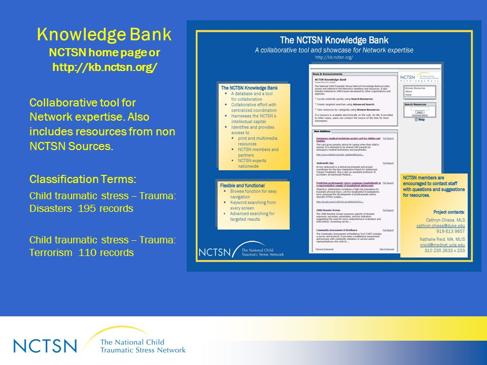 Knowledge Bank NCTSN home page or http://kb.nctsn.org/ Collaborative tool for Network expertise. Also includes resources from non NCTSN Sources. Class
