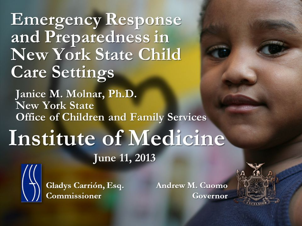 Emergency Response and Preparedness in New York State Child Care Settings Janice M. Molnar, Ph.D. New York State Office of Children and Family Service