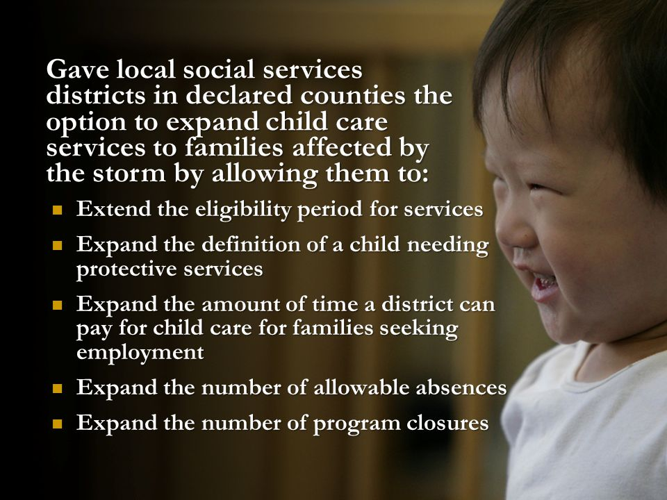 Gave local social services districts in declared counties the option to expand child care services to families affected by the storm by allowing them