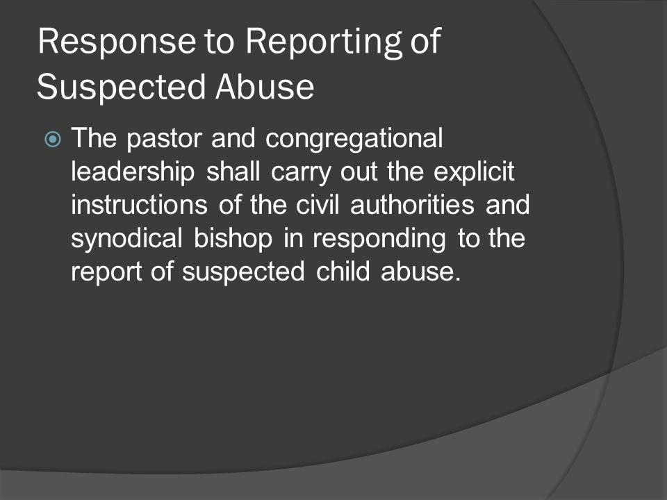 Reporting Suspected Child Abuse  First, report to civil authorities (911 or 800.932.0313).