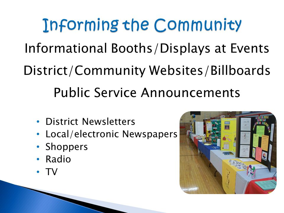 Informational Booths/Displays at Events District/Community Websites/Billboards Public Service Announcements District Newsletters Local/electronic Newspapers Shoppers Radio TV