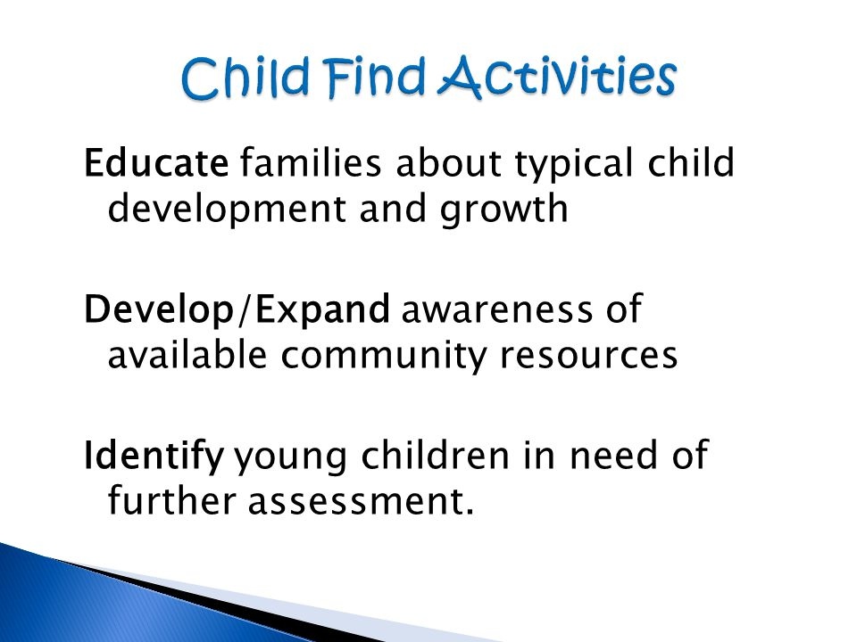 Educate families about typical child development and growth Develop/Expand awareness of available community resources Identify young children in need of further assessment.