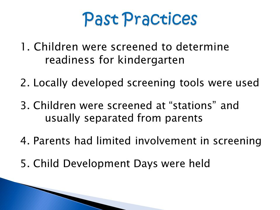 1. Children were screened to determine readiness for kindergarten 2.