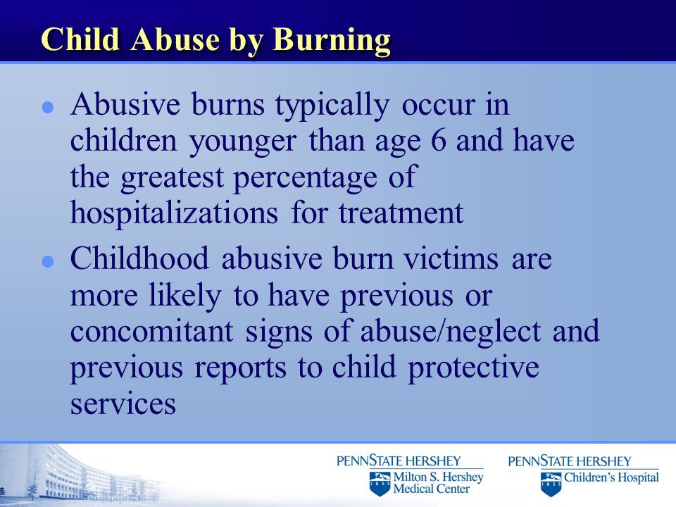 Child Abuse by Burning l Abusive burns typically occur in children younger than age 6 and have the greatest percentage of hospitalizations for treatme