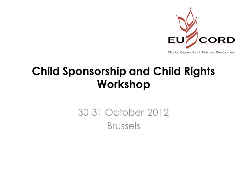 Child Sponsorship and Child Rights Workshop 30-31 October 2012 Brussels