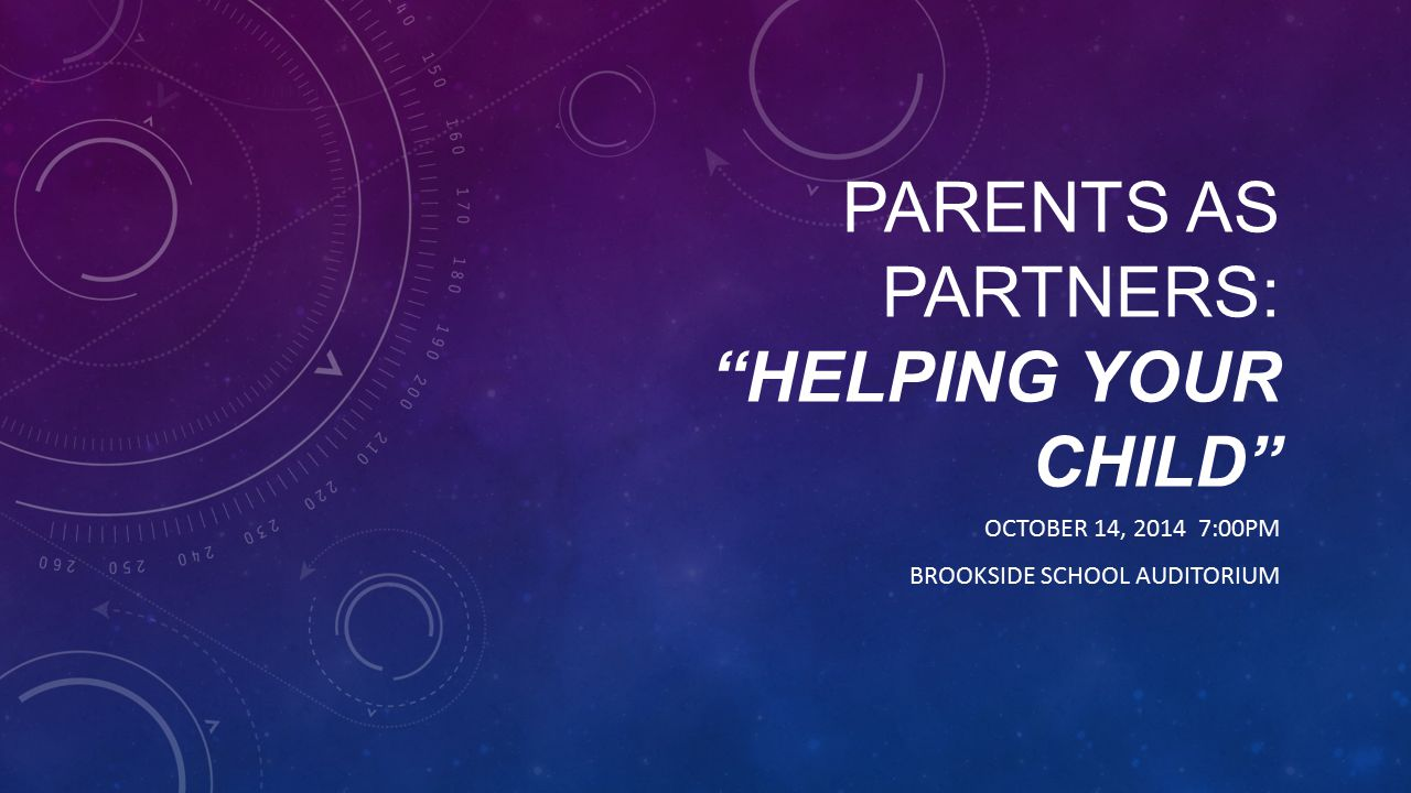 PARENTS AS PARTNERS: HELPING YOUR CHILD OCTOBER 14, 2014 7:00PM BROOKSIDE SCHOOL AUDITORIUM