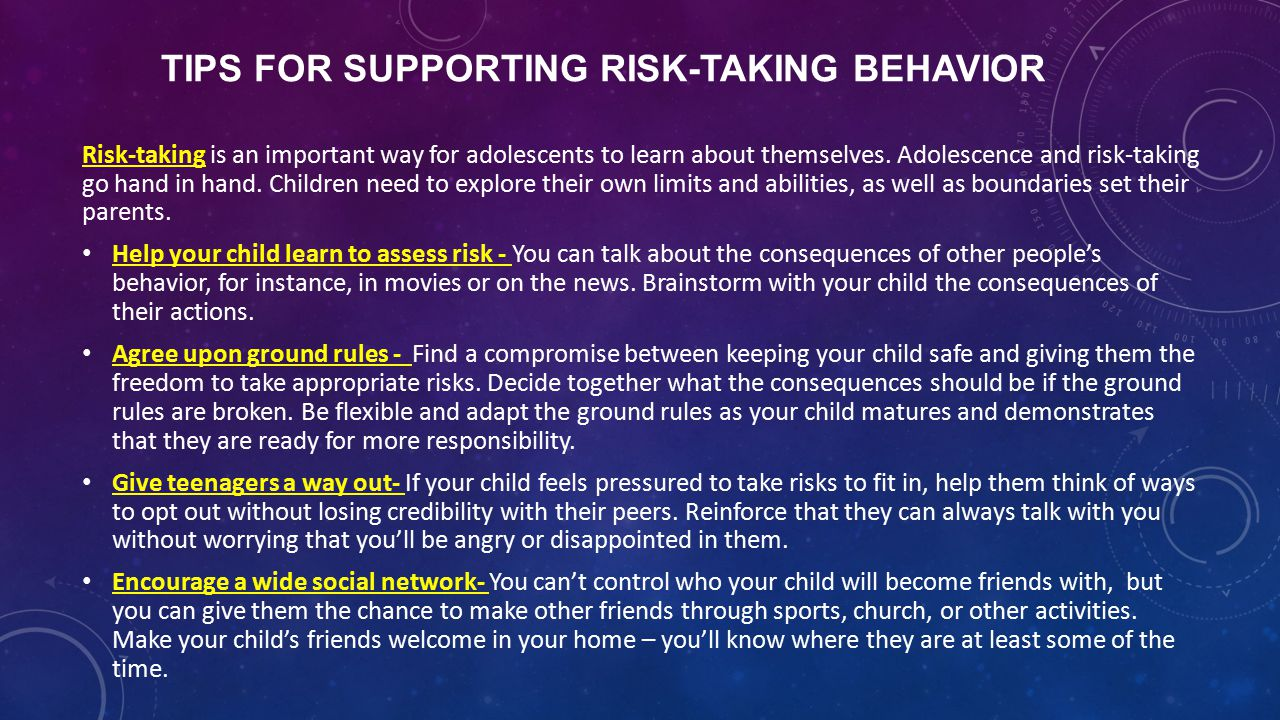 TIPS FOR SUPPORTING RISK-TAKING BEHAVIOR Risk-taking is an important way for adolescents to learn about themselves.